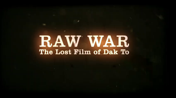 Raw War: The Lost Film of Dak To, Vietnam Documentary