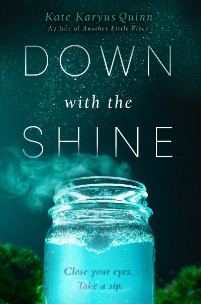 Down with the Shine by Kate Karyus Quinn