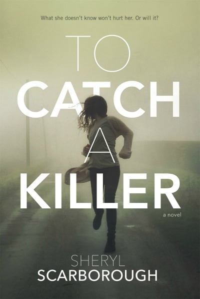 To Catch a Killer  : A Novel    by   Sheryl Scarborough