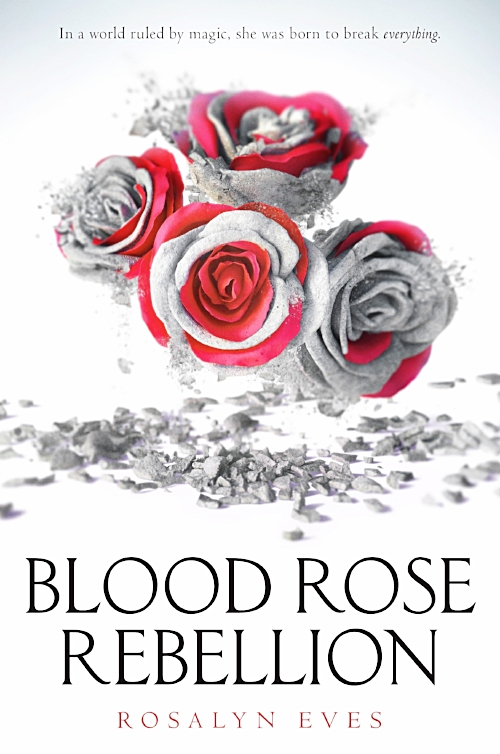 Blood Rose Rebellion by Rosalyn Eves Book Cover