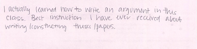 I actually learned how to write an argument in this class. Best instruction I have ever received about writing/constructing theses/papers.