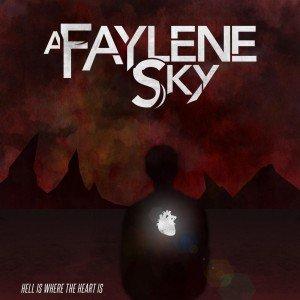 "A Faylene Sky - ""Hell Is Where the Heart Is"""