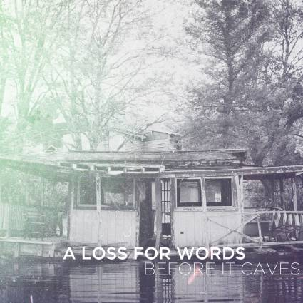 """A Loss For Words - """"Before It Caves"""""""