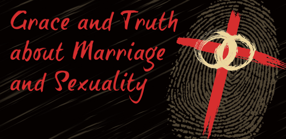 Grace & Truth about Marriage & Sexuality