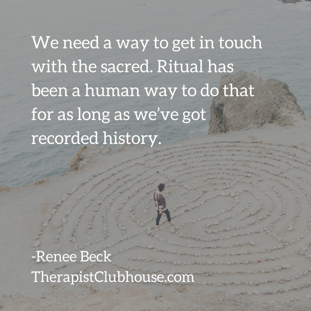 Renee We need a way to get in touch with the sacred. Ritual has been a human way to do that for as long as we've got recorded history..png