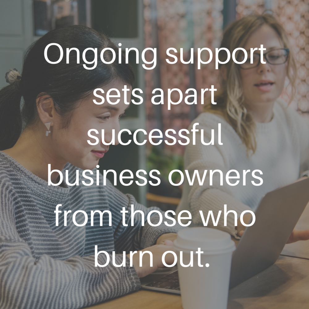 Ongoing support is a factor that sets successful business owners apart from those who burn out..jpg