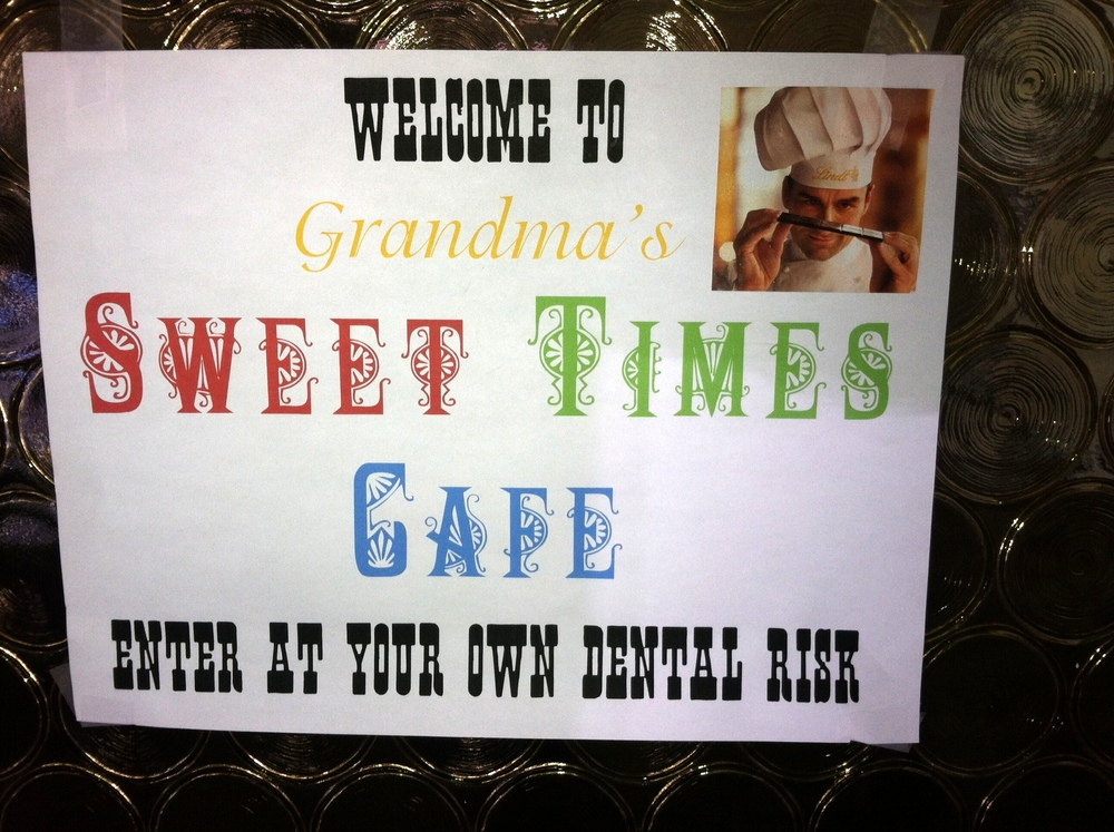 Posted on the front door: Welcome to Grandma's Sweet Times Cafe.  Enter at your own dental risk.