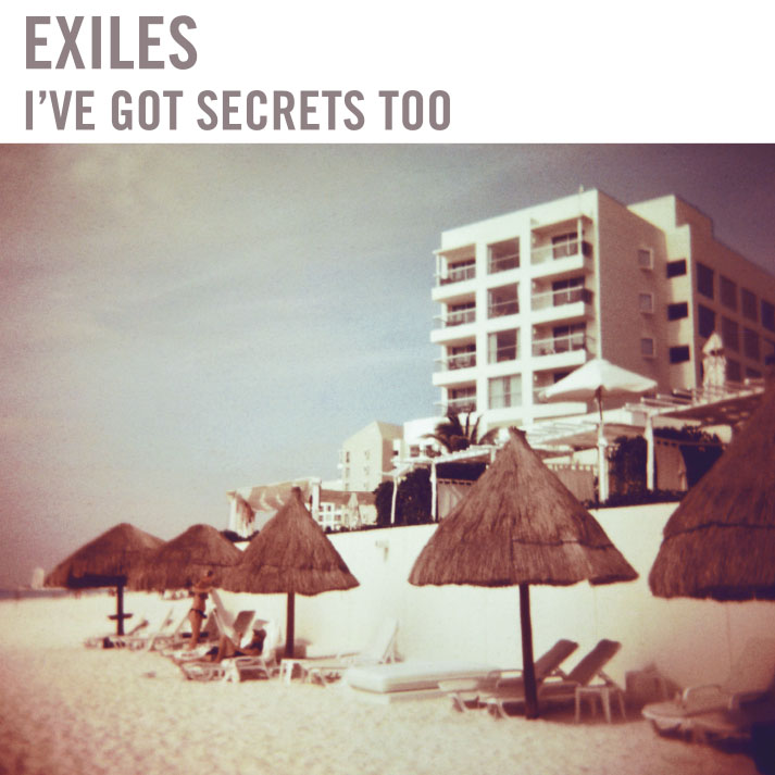 EXILES EP - I'VE GOT SECRETS TOO.jpg