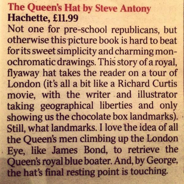 A review in The Times. 'The Queen's Hat' was one of four titles selected for age 2-5 in Alex O'Connell's 2014 summer round-up of children's books.