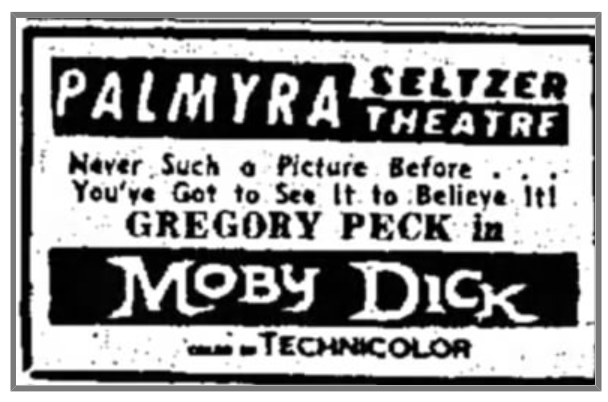 I couldn't find an ad for the Neptune Theatre's showing of Moby Dick, but this ad of February 16, 1957 for the Palmyra movie house would have been around the same time