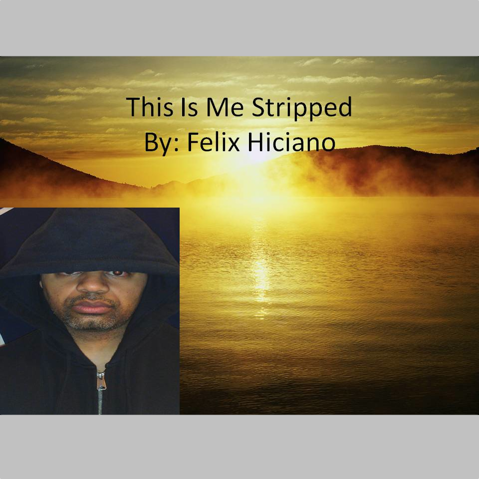"This Is Me Stripped  by Felix Hiciano           This is Me Stripped is true story about my life, my struggles, and triumphs which has shaped me to the man I am today.    ""Life throws many obstacles your way. Inner strength and faith can guide you in the right direction. Believe in yourself."""