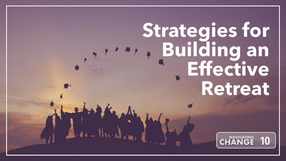 Listen to Strategies for Building and Effective Retreat on Navigating Change The Education Podcast