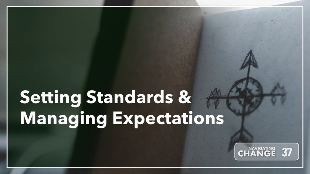 Listen to Setting Standards and Managing Expectations on Navigating Change The Education Podcast