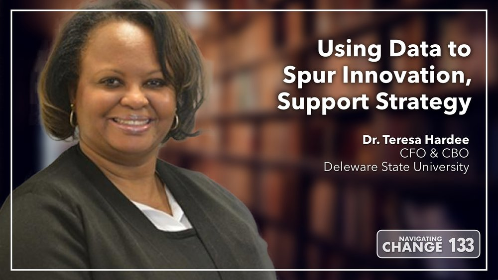 Listen to 133: Using Data to Spur Innovation, Support Strategy with Delaware State's Teresa Hardee on Navigating Change The Education Podcast