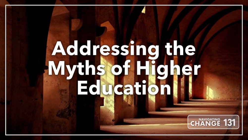 Listen to Addressing the Myths of Higher Education on Navigating Change The Education Podcast