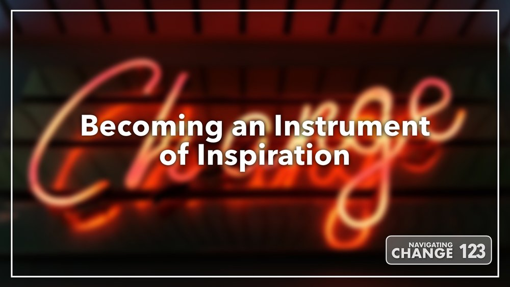 Listen to Becoming an Instrument of Inspiration on Navigating Change The Education Podcast