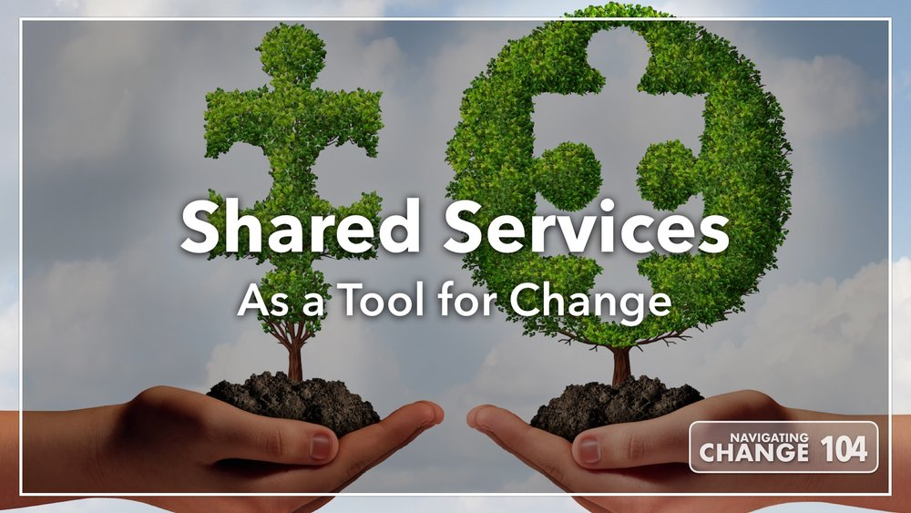 Listen to Shared Services on Navigating Change The Education Podcast