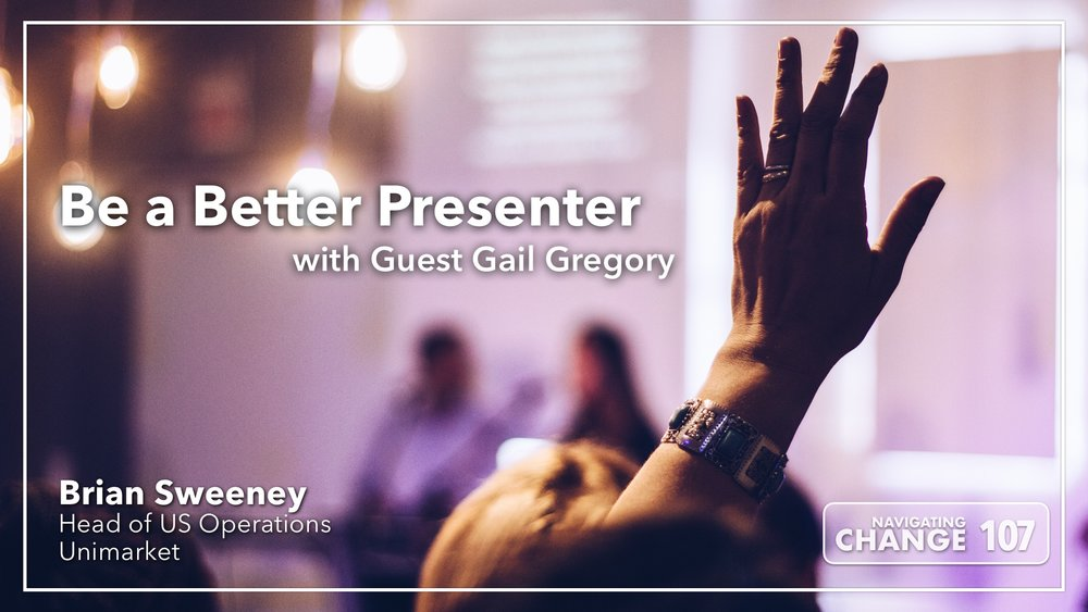 Listen to Be A Better Presenter with Gail Gregory on Navigating Change The Education Podcast