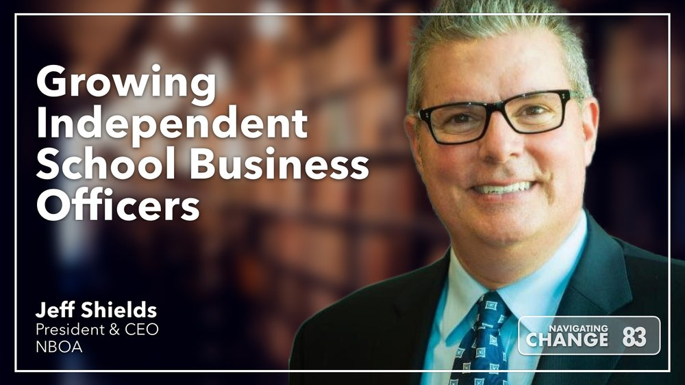 Listen to Growing Independent School Business Officers with NBOA Jeff Shields on Navigating Change The Education Podcast