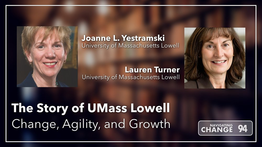 Listen to The Story of UMass Lowell on Navigating Change The Education Podcast