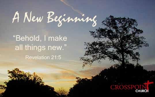 "A New Beginning: ""Behold, I make all things new."" ~ Revelation 21:5"