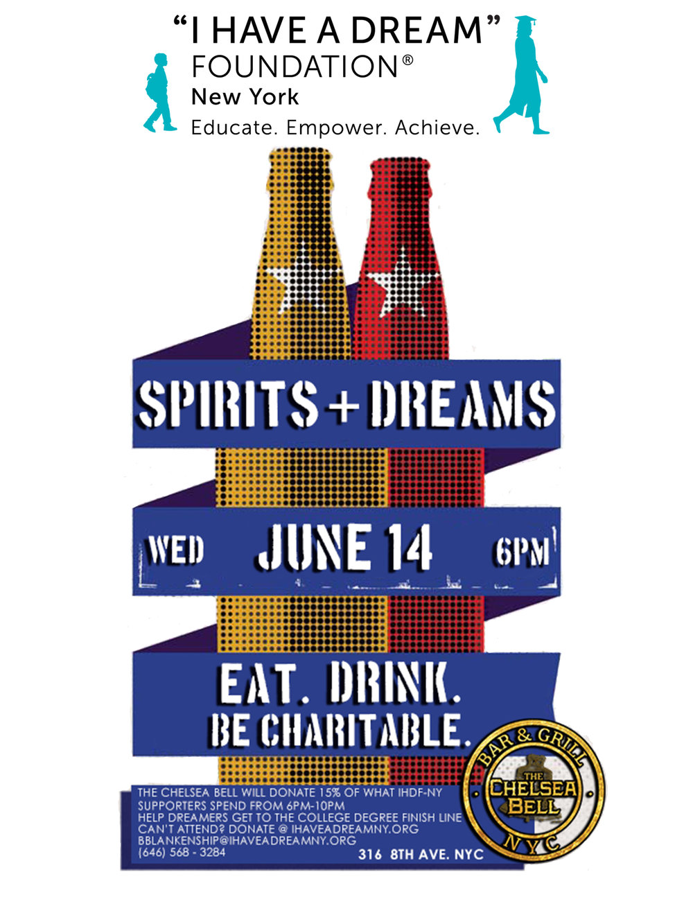 Wednesday June 15, 2017. 6PM-10PM Spirits + Dreams Eat, Drink, and be Charitable! ___________________________ Full Menu: http://thechelseabell.com/menu/ The Chelsea Bell Bar & Grill will donate 15% of everything that IHDF-NY supporters spend between the hours of 6PM-10PM on So come out for some upscale pub fare, specialty cocktails, your choice of 100 beers, and help Dreamers get to the college degree finish line! Can't make it? Visit ihaveadreamny.org and click donate to support the Dream or contact Bonnie Blankenship bblankenship@ihaveadreamny.org (646) 568-3284 SEE YOU AT THE CHELSEA BELL!!!