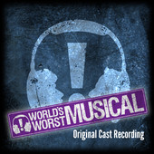 World's Worst Musical Music by Marty Scanlon Lyrics by Corey Lubowich, Marty Scanlon & Molly Scanlon
