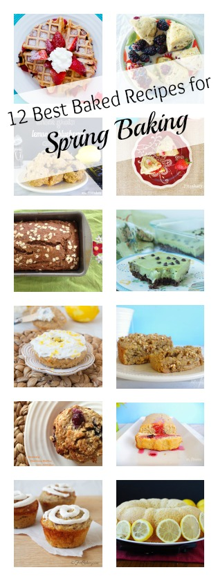12 of the best healthy baking recipes I make in the spring! - FitCakery.com
