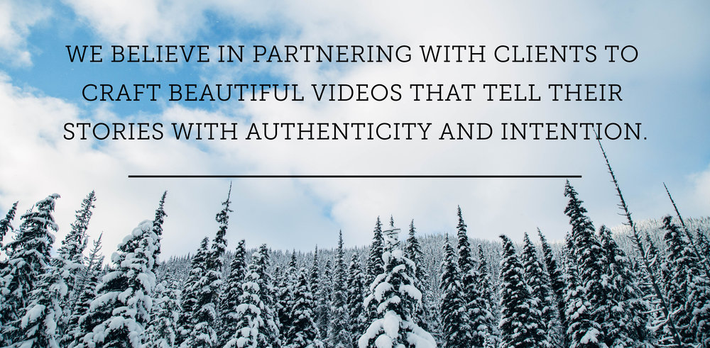 We believe in partnering with  clients to craft beautiful videos that tell their stories with authenticity and intention.