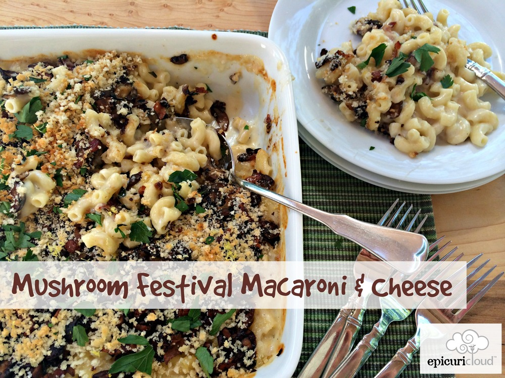 Mushroom Festival Macaroni and Cheese - epicuricloud
