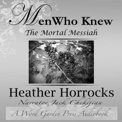 Men Who Knew The Mortal Messiah