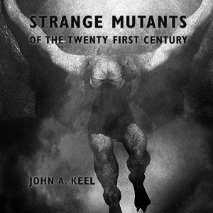 Strange Mutants of the Twenty First Century