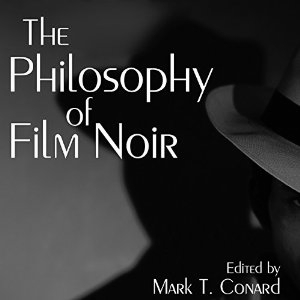 The Philosophy of Film Noir