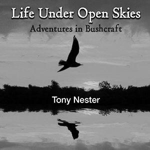 Life Under Open Skies: Adventures in Bushcraft