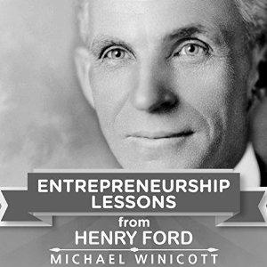 Entrepreneurship Lessons from Henry Ford