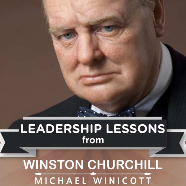Leadership Lessons from Winston Churchill