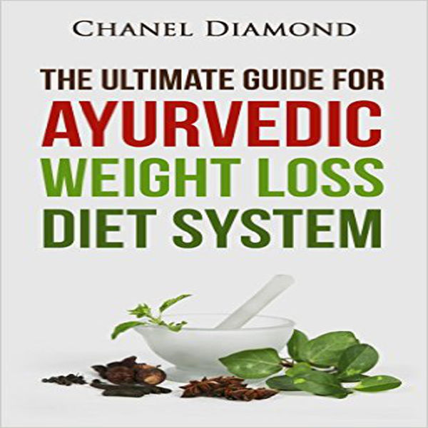 The Ultimate Guide for Ayurvedic Weight Loss Diet System