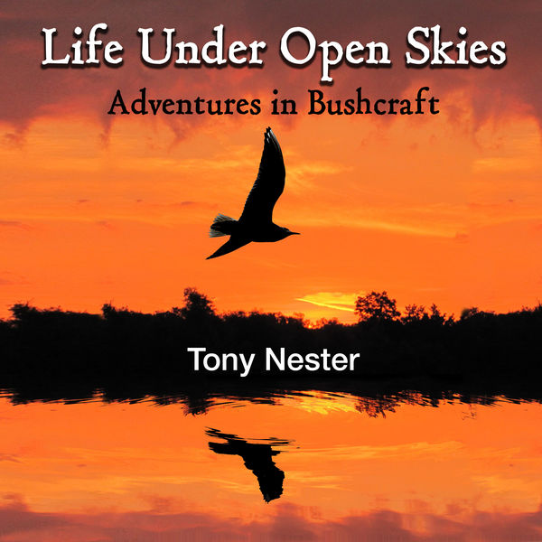 Life Under Open Skies: Adventures in Bushcraft
