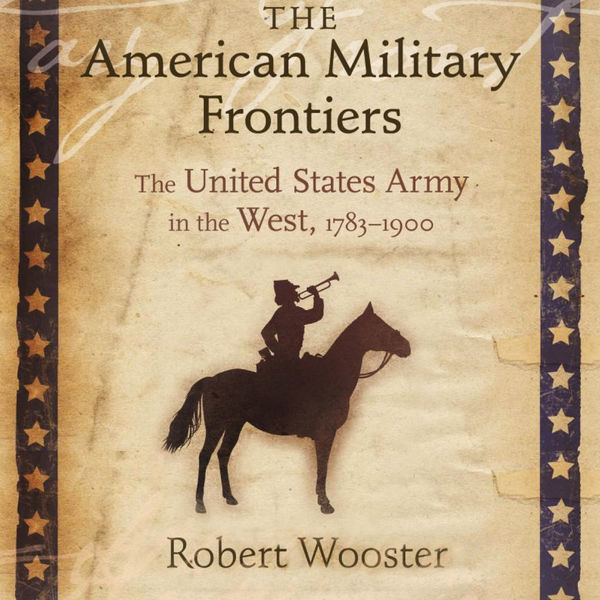 Copy of The American Military Frontiers: The United States Army in the West 1783-1900