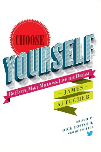 Choose Yourself, by James Altucher