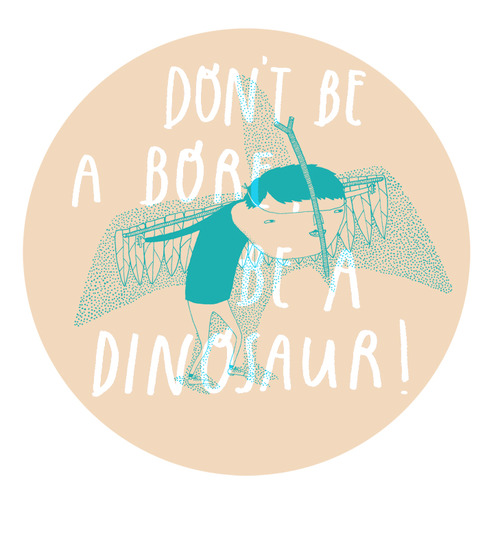 'Dont be a bore, be a Dinosaur!'