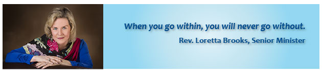 When you go withing, you'll never go without. -Rev Loretta Brooks, Senior Minister