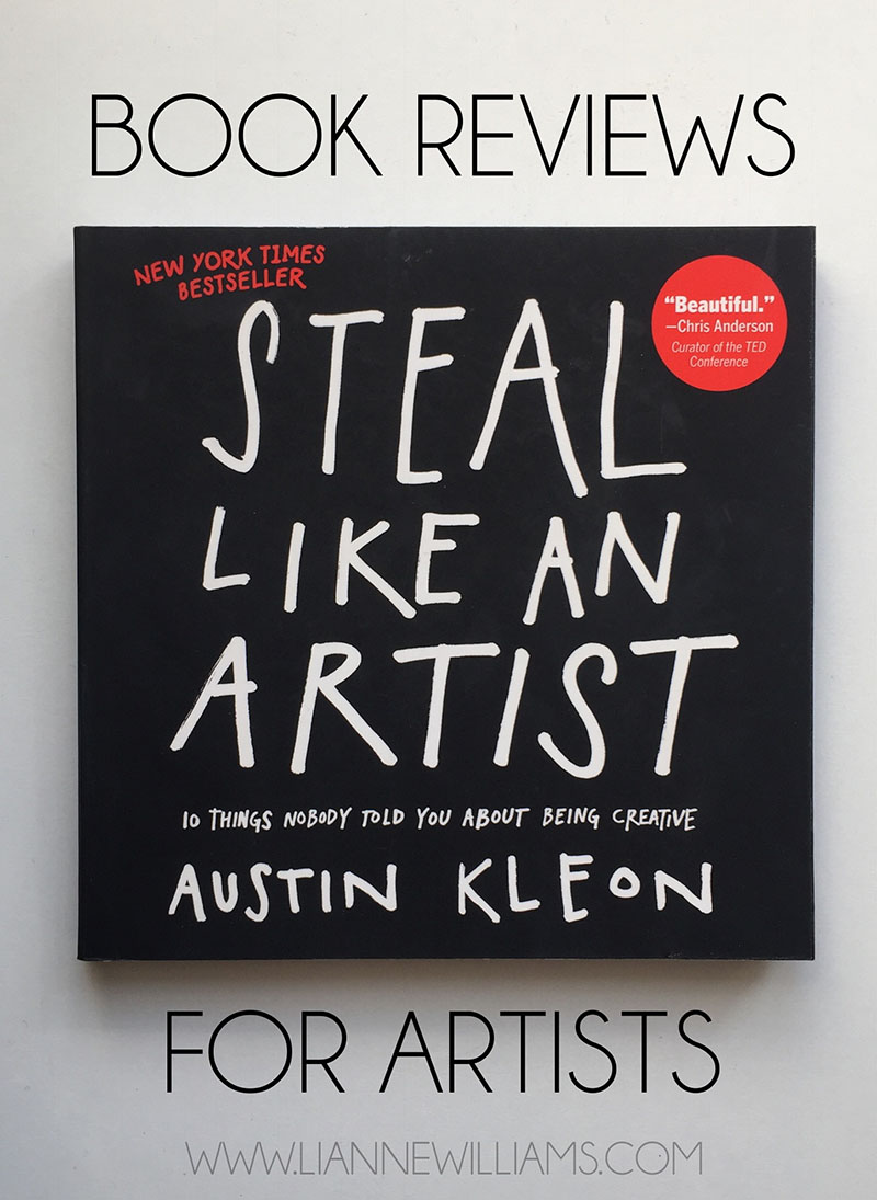 Steal Like An Artist by Austin Kleon Book Reviews for Artists