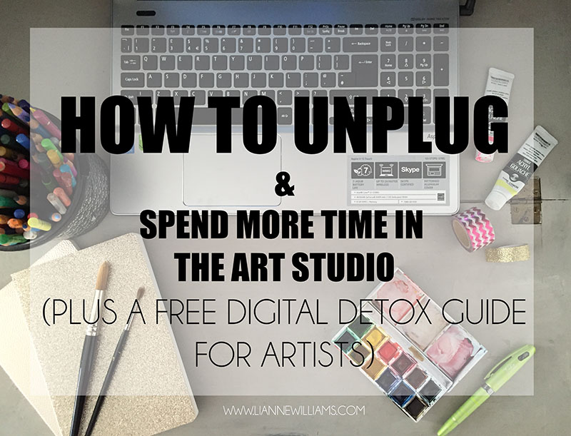 how to unplug and spend more time in the art studio