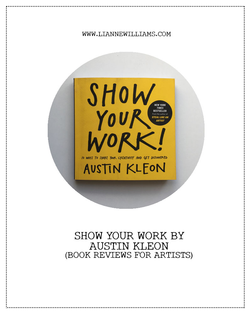 SHOW YOUR WORK BY AUSTIN KLEON, BOOK REVIEWS FOR ARTISTS
