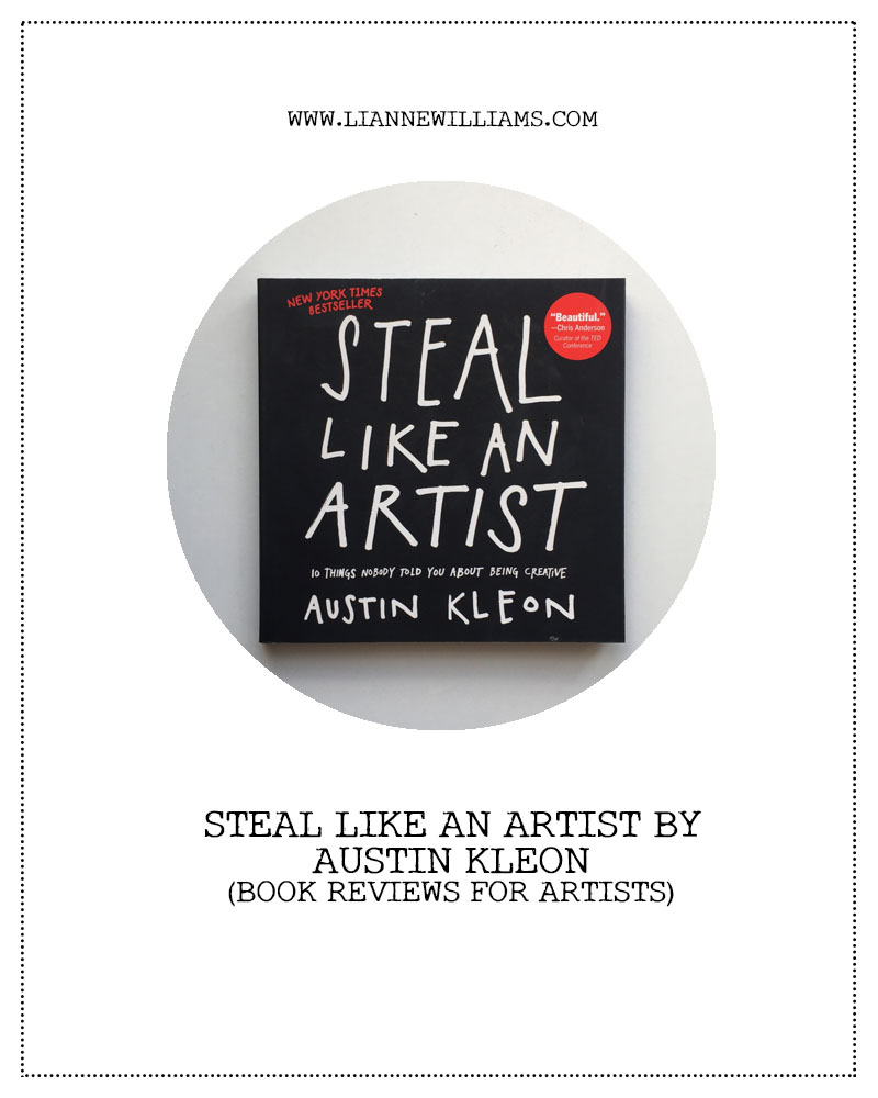 STEAL LIKE AN ARTIST BY AUSTIN KLEON, BOOK REVIEWS FOR ARTISTS