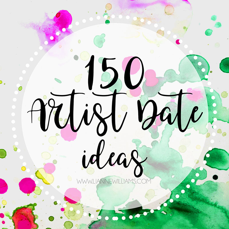 150 ARTIST DATE IDEAS FOR THE ARTISTS WAY.jpg