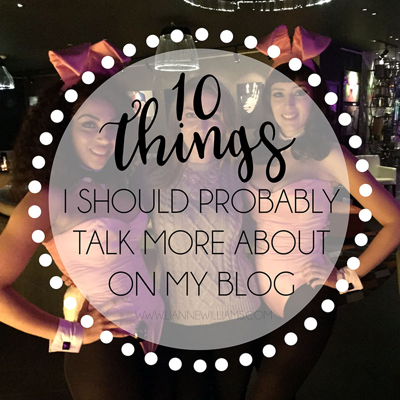 10 things I should probably talk more about on my blog.jpg