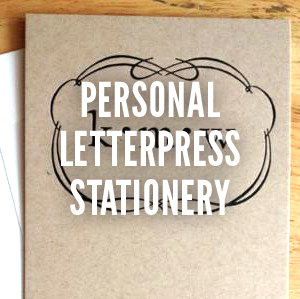 Personalized Letterpress Stationery Workshop Join us if you're interested in printing your own set of letterpress stationery, either for yourself, your business, or as a gift. In this 1 hour workshop, choose from our collection of vintage type and images to create a custom card featuring a short phrase or image. At the end of the hour, you'll leave with 10 cards and matching envelopes. $35