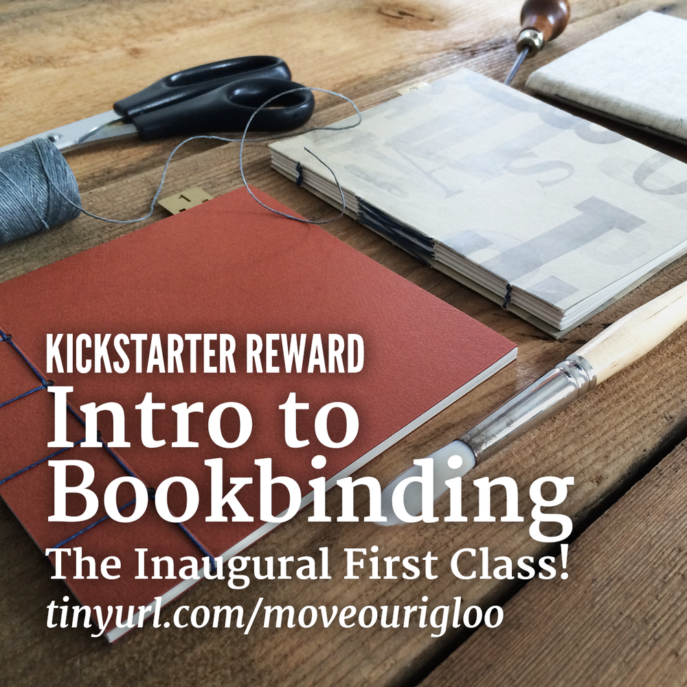 Inaugural Intro to Bookbinding Class November 21 1pm-4pm Inaugural Intro to Bookbinding Class: Be in the first group to take this class in our new space. Put a (letterpressed) bookmark in that!  $85